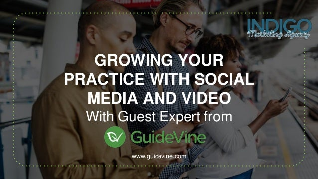GROWING YOUR PRACTICE WITH SOCIAL MEDIA AND VIDEO With Guest Expert from www.guidevine.com