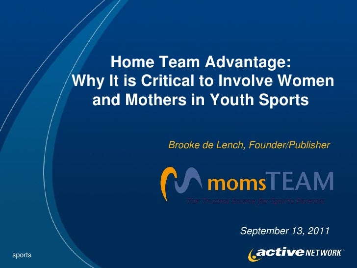 Home Team Advantage:         Why It is Critical to Involve Women           and Mothers in Youth Sports                    ...