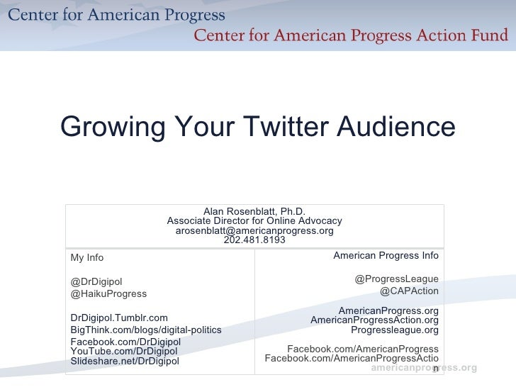 Growing Your Twitter Audience americanprogress.org Alan Rosenblatt, Ph.D. Associate Director for Online Advocacy [email_ad...