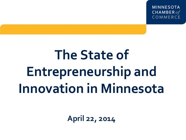 The State of Entrepreneurship and Innovation in Minnesota April 22, 2014