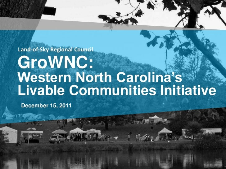 Land-of-Sky Regional CouncilGroWNC:Western North Carolina'sLivable Communities Initiative December 15, 2011
