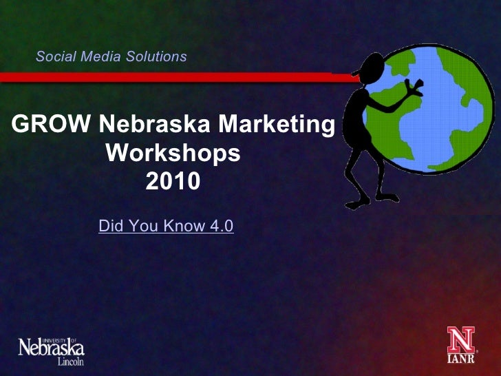 GROW Nebraska Marketing Workshops 2010 Social Media Solutions Did You Know 4.0