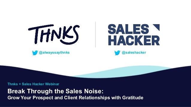 Break Through the Sales Noise: Grow Your Prospect and Client Relationships with Gratitude @alwayssaythnks Thnks + Sales Ha...