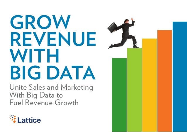 GROWREVENUEWITHBIG DATAUnite Sales and MarketingWith Big Data toFuel Revenue Growth
