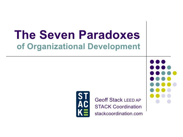 The Seven Paradoxes of Organizational Development Geoff Stack  LEED AP STACK Coordination stackcoordination.com