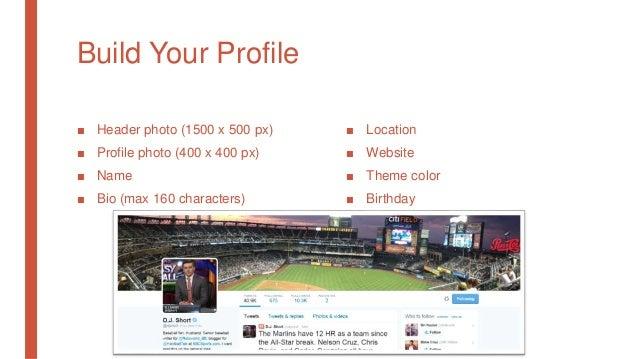 Build Your Profile ■ Header photo (1500 x 500 px) ■ Profile photo (400 x 400 px) ■ Name ■ Bio (max 160 characters) ■ Locat...