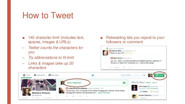 How to Tweet ■ 140 character limit (includes text, spaces, images & URLs) – Twitter counts the characters for you – Try ab...