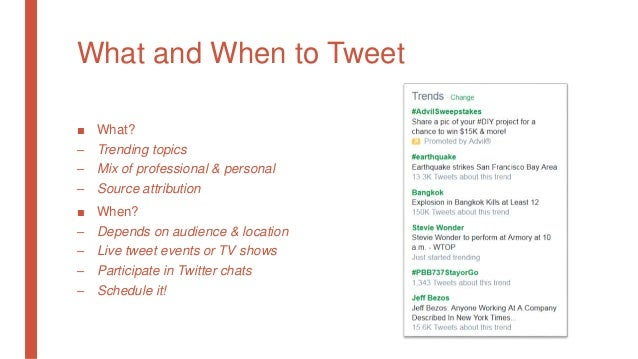 What and When to Tweet ■ What? – Trending topics – Mix of professional & personal – Source attribution ■ When? – Depends o...