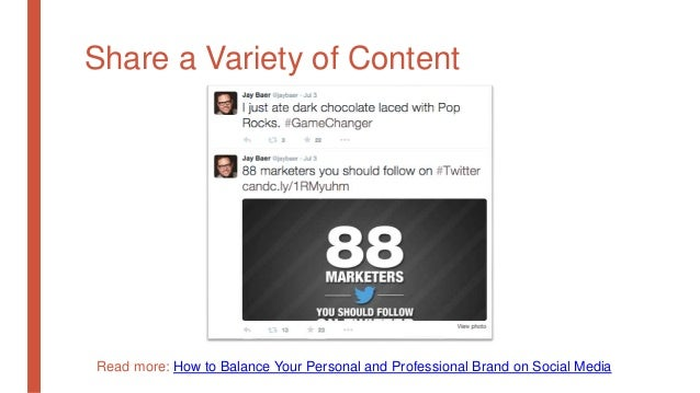 Share a Variety of Content Read more: How to Balance Your Personal and Professional Brand on Social Media