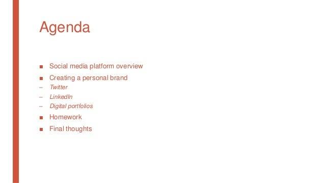Agenda ■ Social media platform overview ■ Creating a personal brand – Twitter – LinkedIn – Digital portfolios ■ Homework ■...