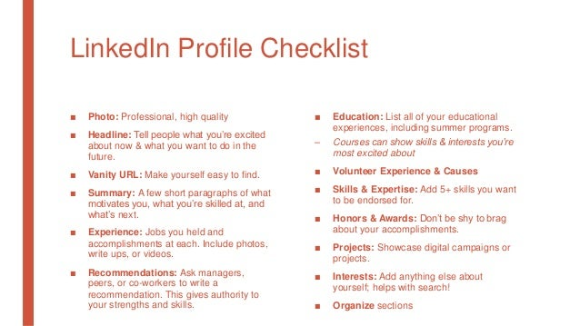 LinkedIn Profile Checklist ■ Photo: Professional, high quality ■ Headline: Tell people what you're excited about now & wha...