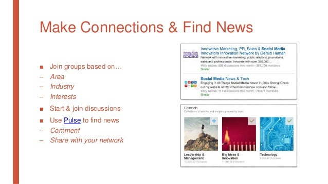 Make Connections & Find News ■ Join groups based on… – Area – Industry – Interests ■ Start & join discussions ■ Use Pulse ...