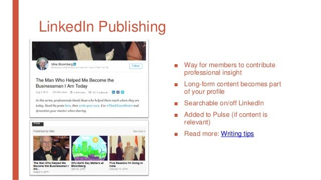 LinkedIn Publishing ■ Way for members to contribute professional insight ■ Long-form content becomes part of your profile ...
