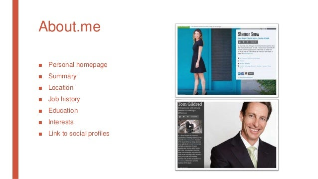 About.me ■ Personal homepage ■ Summary ■ Location ■ Job history ■ Education ■ Interests ■ Link to social profiles