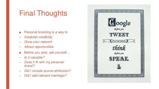 Final Thoughts ■ Personal branding is a way to – Establish credibility – Grow your network – Attract opportunities ■ Befor...