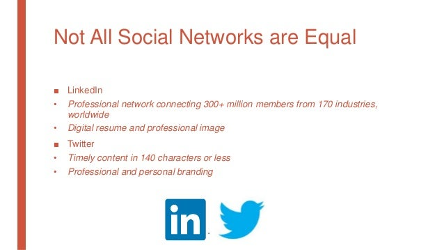 Not All Social Networks are Equal ■ LinkedIn • Professional network connecting 300+ million members from 170 industries, w...