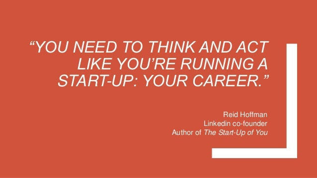 """""""YOU NEED TO THINK AND ACT LIKE YOU'RE RUNNING A START-UP: YOUR CAREER."""" Reid Hoffman Linkedin co-founder Author of The St..."""