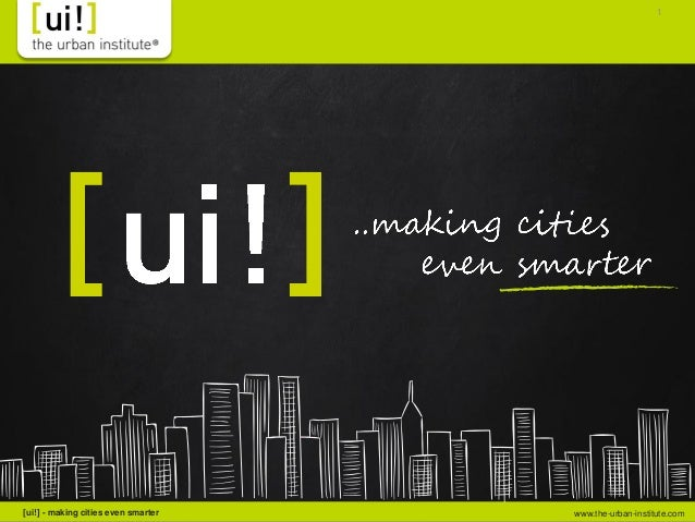 www.the-urban-institute.com[ui!] - making cities even smarter 1