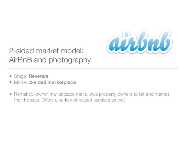 2-sided market model:AirBnB and photography• Stage: Revenue• Model: 2-sided marketplace• Rental-by-owner marketplace that ...