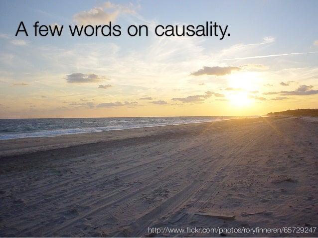 A few words on causality.               http://www.flickr.com/photos/roryfinneren/65729247
