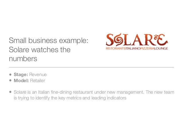 Small business example:Solare watches thenumbers• Stage: Revenue• Model: Retailer• Solare is an Italian fine-dining restaur...