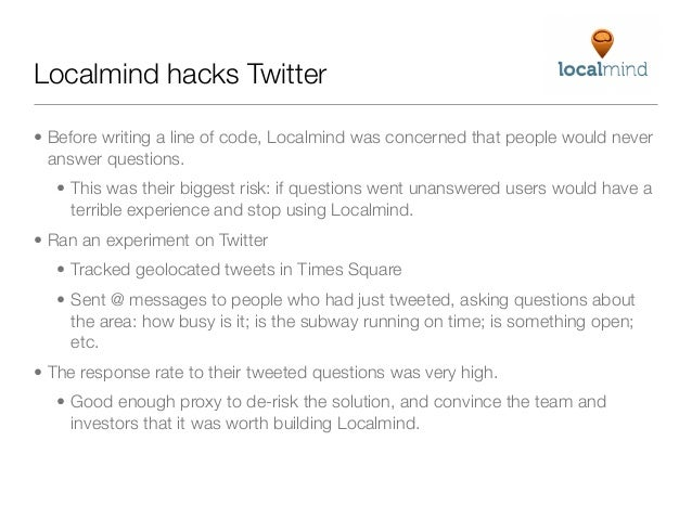 Localmind hacks Twitter• Before writing a line of code, Localmind was concerned that people would never  answer questions....