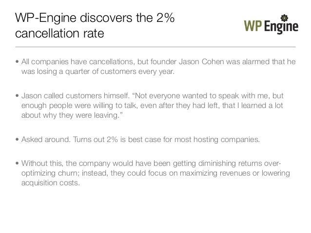 WP-Engine discovers the 2%cancellation rate• All companies have cancellations, but founder Jason Cohen was alarmed that he...