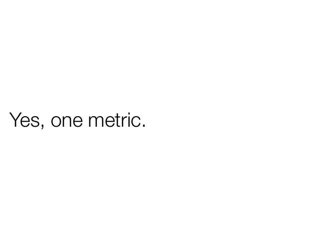 Yes, one metric.