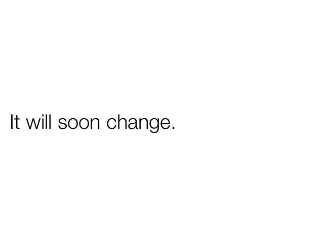 It will soon change.