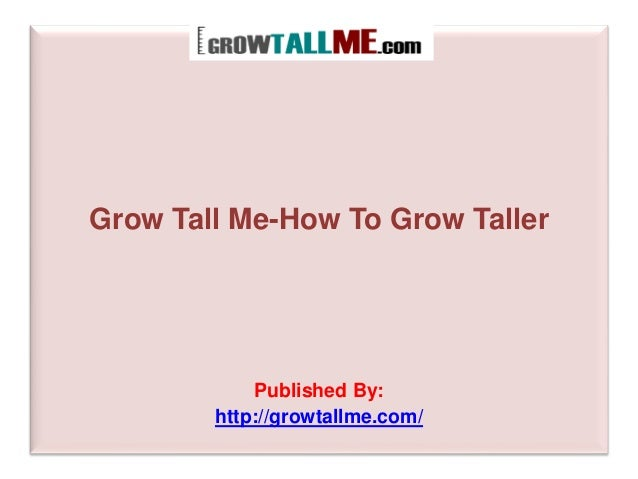 Grow Tall Me-How To Grow Taller Published By: http://growtallme.com/