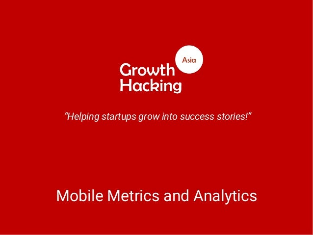 """Helping startups grow into success stories!"" Mobile Metrics and Analytics"