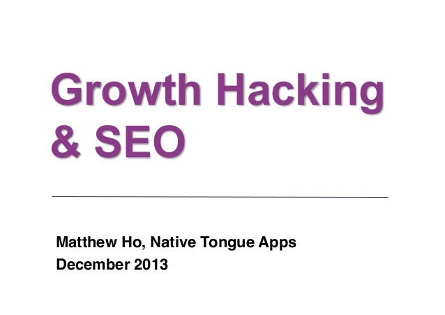Growth Hacking & SEO Matthew Ho, Native Tongue Apps! December 2013!