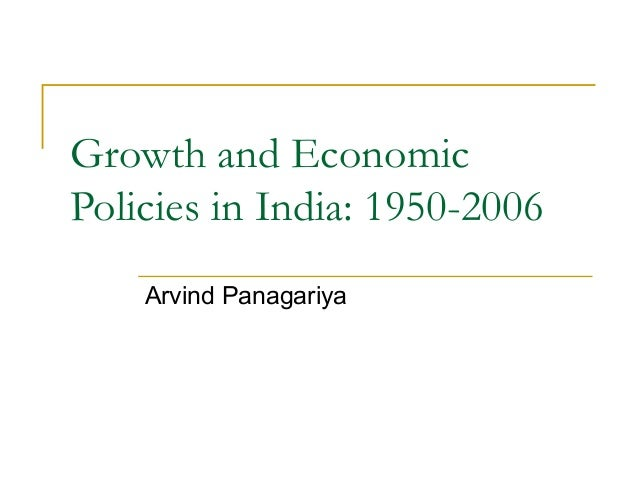 Growth and EconomicPolicies in India: 1950-2006    Arvind Panagariya
