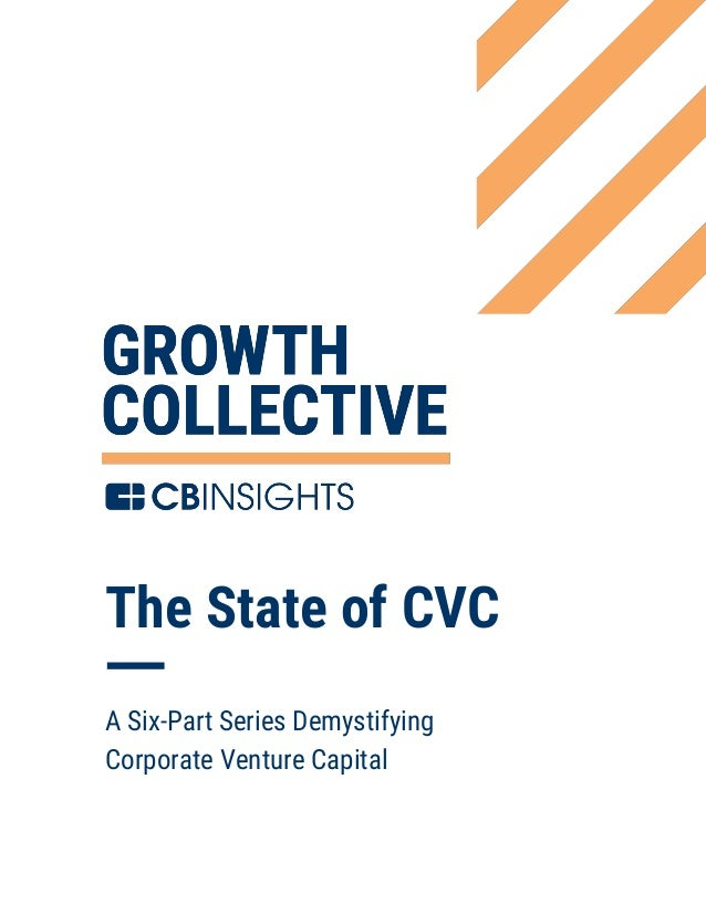 1 The State of CVC A Six-Part Series Demystifying Corporate Venture Capital