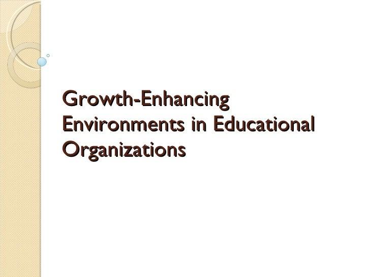 Growth-Enhancing Environments in Educational Organizations