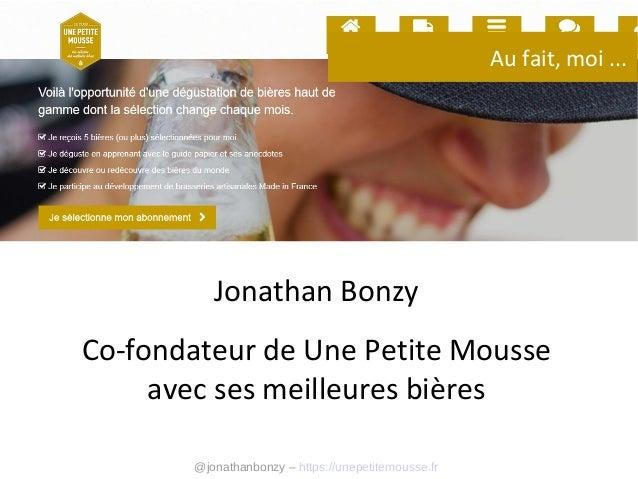 Au fait, moi ...  Jonathan Bonzy Co-fondateur de Une Petite Mousse avec ses meilleures bières @jonathanbonzy – https://une...