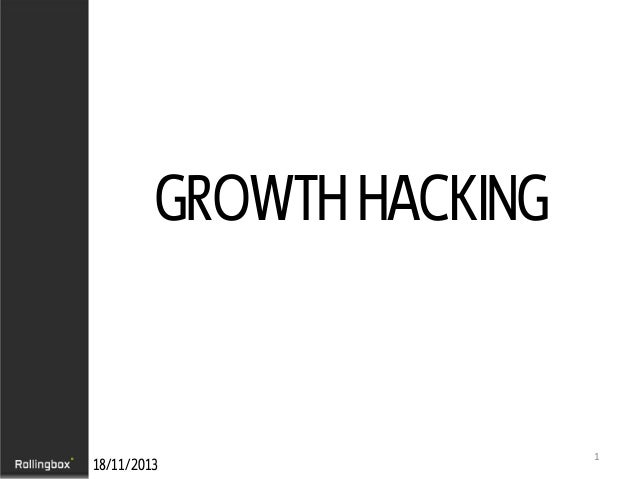 GROWTH HACKING  18/11/2013  1