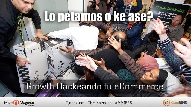 @josek_net - @brainsins_es - #MM15ES Lo petamos o ke ase? Growth Hackeando tu eCommerce