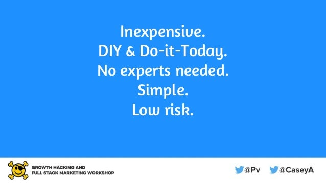 Inexpensive. DIY & Do-it-Today. No experts needed. Simple. Low risk.