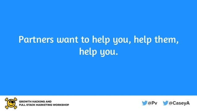 Partners want to help you, help them, help you.