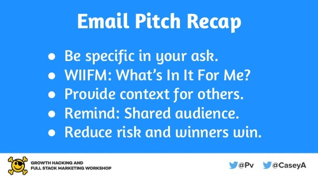 Email Pitch Recap ● Be specific in your ask. ● WIIFM: What's In It For Me? ● Provide context for others. ● Remind: Shared ...
