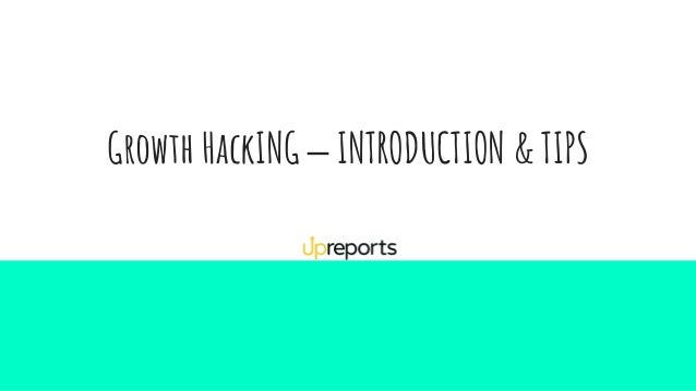 Growth HackING – INTRODUCTION & TIPS