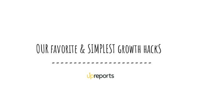 OUR favorite & SIMPLEST growth hackS -----------------------