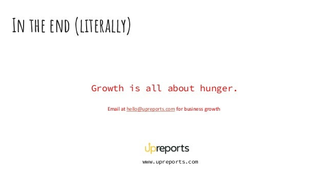In the end (literally) Growth is all about hunger. Email at hello@upreports.com for business growth www.upreports.com