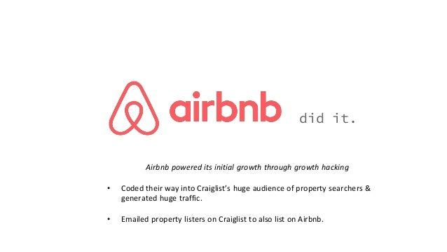 did it. Airbnb powered its initial growth through growth hacking • Coded their way into Craiglist's huge audience of prope...