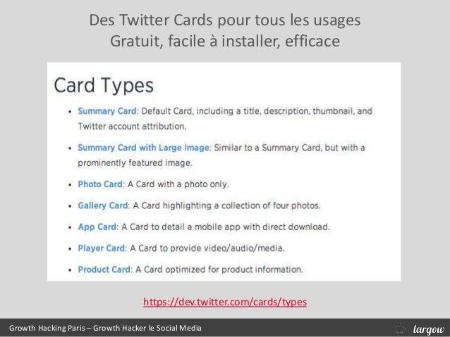 Des Twitter Cards pour tous les usages Gratuit, facile à installer, efficace Growth Hacking Paris – Growth Hacker le Socia...