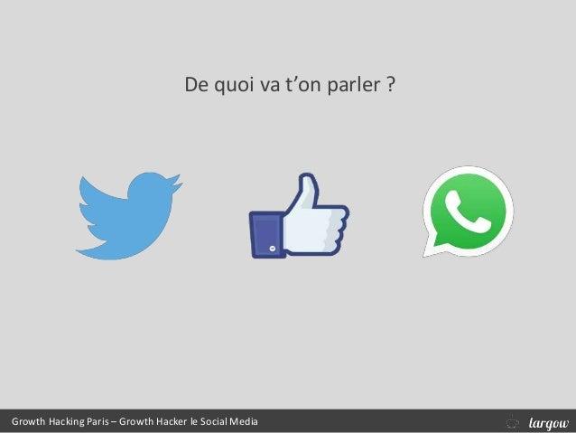 De quoi va t'on parler ? Growth Hacking Paris – Growth Hacker le Social Media