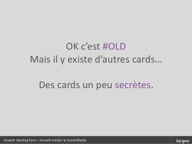Growth Hacking Paris – Growth Hacker le Social Media OK c'est #OLD Mais il y existe d'autres cards… Des cards un peu secrè...