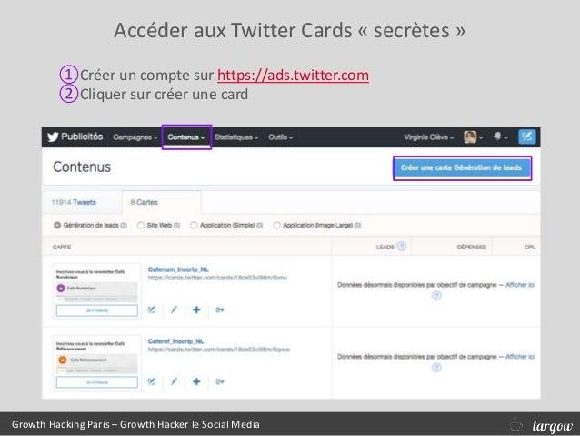 Accéder aux Twitter Cards « secrètes » Growth Hacking Paris – Growth Hacker le Social Media ①Créer un compte sur https://a...