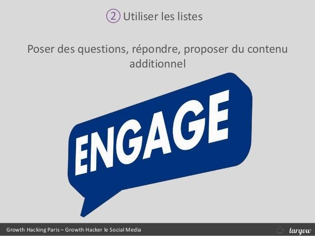 ②Utiliser les listes Poser des questions, répondre, proposer du contenu additionnel Growth Hacking Paris – Growth Hacker l...